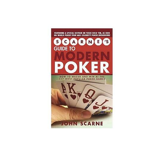 Scarnes Guide to Modern Poker: How to Wager and Win at the 117 Most Popular Poker Games